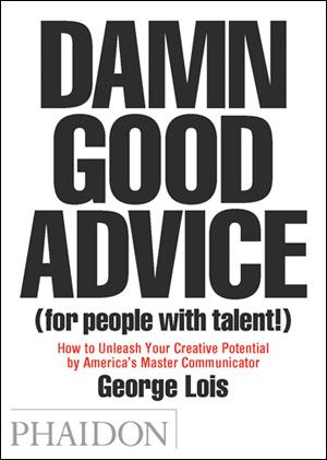 Damn Good Advice a book by George Lois